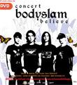 Concert DVD : Bodyslam - Believe