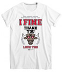 I FINE THANK YOU T-Shirt : White - Size S