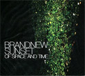 Brandnew Sunset : Of Space and Time