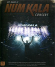 Concert DVDs : Num Kala - My Name is Num Kala