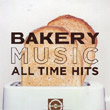 Bakery Music : All Time Hits (2 CDs)